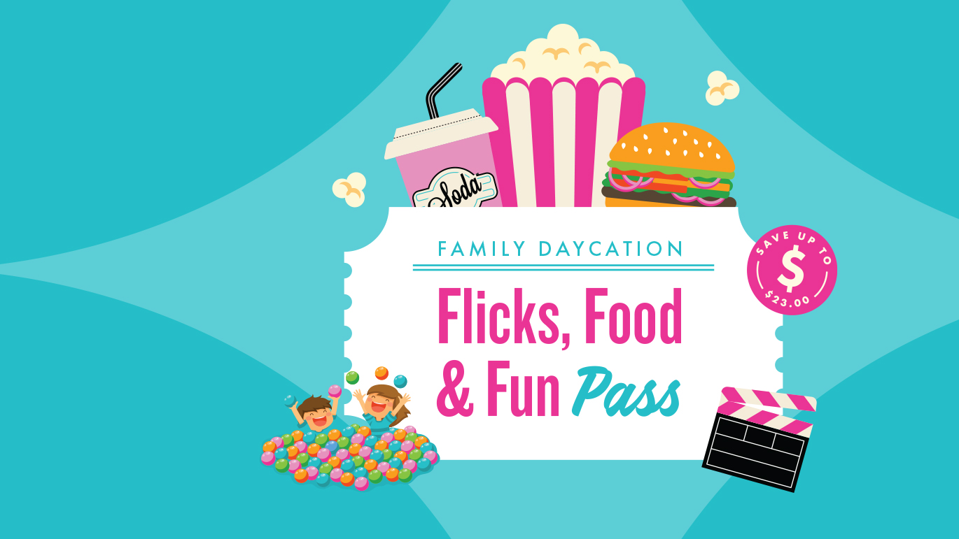 SAVE WITH OUR FLICKS, FOOD & FUN PASS